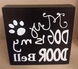 "'My DOG Is my DOOR Bell' Table Box Sign 4""X4"""